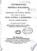 Conversaciones historicas malagueñas ó Materiales de noticias seguras para formar la historia civil, natural y eclesiastica de la M. I ciudad de Malaga
