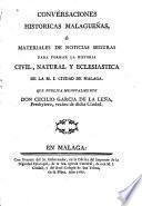 Conversaciones historicas malagueñas ó materiales de noticias seguras, para formar la historia civil, natural y eclesiastica de la M.I. Ciudad de Malaga