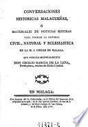 Conversaciones Historicas Malaguenas, o Materiales de Noticias Seguras Para Formar la Historia Civil, Natural y Eclesiastica