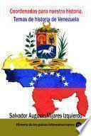 Coordenadas para nuestra historia. Temas de historia de Venezuela