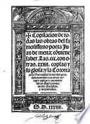 Copilacion de todas las obras.: Las 300 con otras 23 coplas y su glosa (por Fernan Nunez) y la coronacion ... con otras cartas y coplas y canciones suyas. Agora nuevamente anadidas y imprimadas