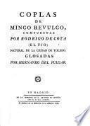 Coplas De Mingo Revulgo, Compuestas Por Rodrigo De Cota (El Tio) Natural De La Ciuidad De Toledo. Glosadas Por Hernando Del Pulgar