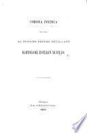 Corona poética [by various authors] dedicada al insigne pintor servillano B. E. Murillo. (Reseña ... del monumento dedicado à Murillo, escrita ... por J. Fernandez-Espino.).