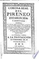 Corona real del Pireneo [sic], establecida y disputada