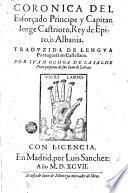 Coronica del esforçado principe y capitan Iorge Castrioto, rey de Epiro, ò Albania