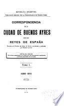 Correspondencia de la ciudad de Buenos Ayres con los reyes de España: 1588-1615