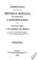 Correspondencia entre la Legacion de la Republica mexicana en Washington, el Departamento de estado de los Estados-Unidos de America y el gobierno de Mexico, con relacion á la exportacion de armas y municiones de guerra de los Estados-Unidos para puertos de naciones beligerantes