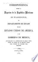 Correspondencia entre la Legacion de la República Mexicana en Washington, el Departamento de estado de los Estados Unidos de America, y el gobierno de Mexico, con relacion á la exportacion de armas y municiones de guerra de los Estados Unidos para puertos de naciones beligerantes