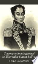 Correspondencia general del libertador Simon Bolívar