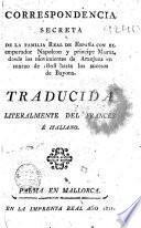 Correspondencia secreta de la Familia Real de España con el emperador Napoleon y principe Murat, desde los movimientos de Aranjuez en marzo de 1808 hasta los sucesos de Bayona ...