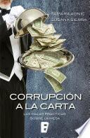 Corrupcion A La Carta. Las Malas Practicas Sobre La Mesa