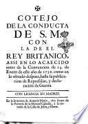 Cotejo de la conducta de S.M. con la de el rey Britanico, assi en la acaecido antes de la convencion de 14. de Enero de este anno de 1739. como en lo obrado despues, hasta la publicacion de represalias, y declaracion de guerra
