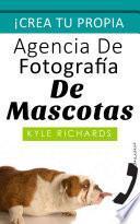 Crea tu propia agencia de fotográfia de mascotas