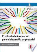 Creatividad e innovación para el desarrollo empresarial. 2a Edición