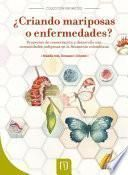 ¿Criando mariposas o enfermedades?