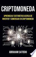 Criptomoneda: Aprendizaje Sistemático Acerca De Invertir Y Comerciar En Criptomoneda