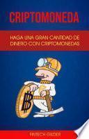 Criptomoneda: Haga Una Gran Cantidad De Dinero Con Criptomonedas