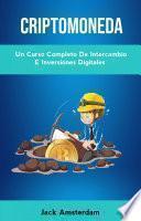Criptomoneda: Un Curso Completo De Intercambio E Inversiones Digitales