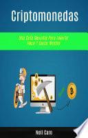 Criptomonedas: Una Guía Sencilla Para Invertir Poco Y Ganar Mucho