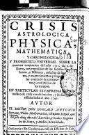 Crisis astrologica physica mathematica y choronologica y pronostico universal sobre la maxima conjuncion del año 1723, dia ... de Enero