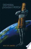 Crisis Mundial Casualidad O Profecia?