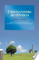 Cristianismo auténtico: Tratado sobre el sincero arrepentimiento, la verdadera fe y la vida santa del verdadero cristiano