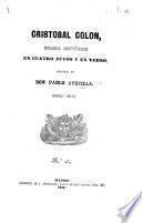Cristobal Colon, drama histórico en cuatro actos y en verso ... Segunda edicion