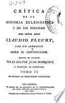 Crítica de la historia eclesiástica y de los discursos del señor abad Claudio Fleury