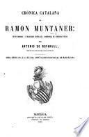 Crónica Catalana ... Texto original y traduccion castellana, acompañada de numerosas notas, por Antonio de Bofarull. Cat. & Span