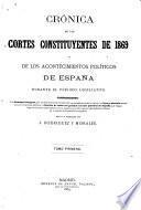Crónica de las Cortes constituyentes de 1869 y de los acontecimientos políticos de España durante el periodo legislativo