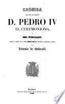 Cronica del Rey de Aragon D. Pedro IV ... escrita en lemosin por el mismo monarca, traducida al Castellano y anotada por Antonio de Bofarult
