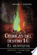 Crónicas del destino 16: El despertar (Volumen I)