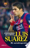 Cruzando la línea. Luis Suárez