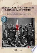 Cuaderno de prácticas de derecho internacional humanitario .