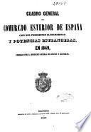 Cuadro general del comercio esterior de España con sus posesiones ultramarinas y potencias estranjeras en ...