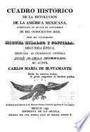 Cuadro histórico de la revolucion de la América Mexicana, comenzada en quince de septiembre de mil ochocientos diez, por el ciudadano Miguel Hidalgo y Costilla ...