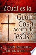 ¿Cuál es la Gran Cosa Acerca de Jesús