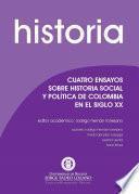 Cuatro ensayos sobre historia social y política de Colombia en el siglo XX
