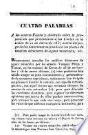 Cuatro palabras a los señores Falero y Andrade sobre la proposición que presentaron a las Cortes en la sesión de 21 de enero de 1837 acerca del pago de las dotaciones asignadas a las plazas de médicos directores de aguas minerales, etc