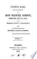Cuenta dada de su vida política por don Manuel Godoy, ó sean Memorias críticas y apologéticas para la historia del reinado del señor d. Carlos iv