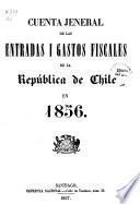 Cuenta jeneral de las entradas i gastos fiscales de la Republica de Chile