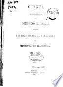Cuenta que presenta al Congreso Nacional de los Estados Unidos de Venezuela el Ministro de Hacienda en ...