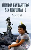 Cuentos fantásticos sin historias 1 (Spanish Edition)