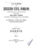 Cuerpo del derecho civil romano a doble texto: pte. (t. 1-2) Revisado el texto latino