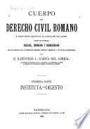 Cuerpo del derecho civil romano a doble texto: pte. (t. 1-3) Instituta. Digesto