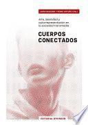 Cuerpos Conectados. Arte, identidad y autorrepresentación en la sociedad transmedia