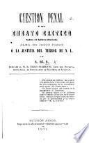 Cuestion penal, ó sea ensayo crítico sobre el folleto titulado: Alma de Jesus Perez, ó la Justicia del Terror, de N. L[arrain]. Por L. M. S.