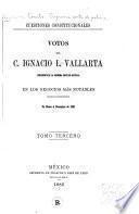 Cuestiones constitucionales. Votos del C. Ignacio L. Vallarta, Presidente de la Suprema corte de justicia, en los negocios más notables resueltos