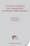 Cultura y política del anarquismo en España e Iberoamérica