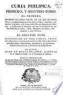 Curia Philipica, primero y segundo tomo. El primero ... donde se trata ... de los juicios civiles y criminales eclesiásticos y seculares ... el segundo tomo ... donde se trata de la mercancía y contratación de tierra y mar ...